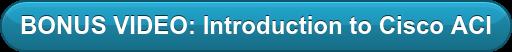 BONUS VIDEO: Introduction to Cisco ACI