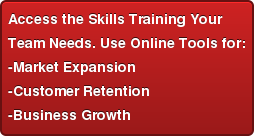 Access the Skills Training Your Team Needs. Use Online Tools for: -Market Expansion -Customer Retention -Business Growth