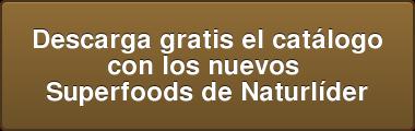 Descarga gratis el catálogo  con los nuevos  Superfoods de Naturlíder