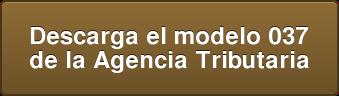 Descarga el modelo 037  de la Agencia Tributaria