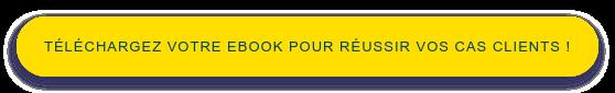 Téléchargez votre ebook pour réussir vos cas clients !