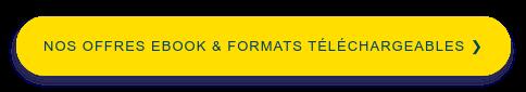 Nos offres Ebook & formats téléchargeables❯