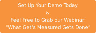 "Set Up Your Demo Today & Feel Free to Grab our Webinar: ""What Get's Measured  Gets Done"""