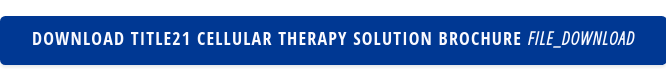 Download Title21 Cellular Therapy Solution Brochure file_download