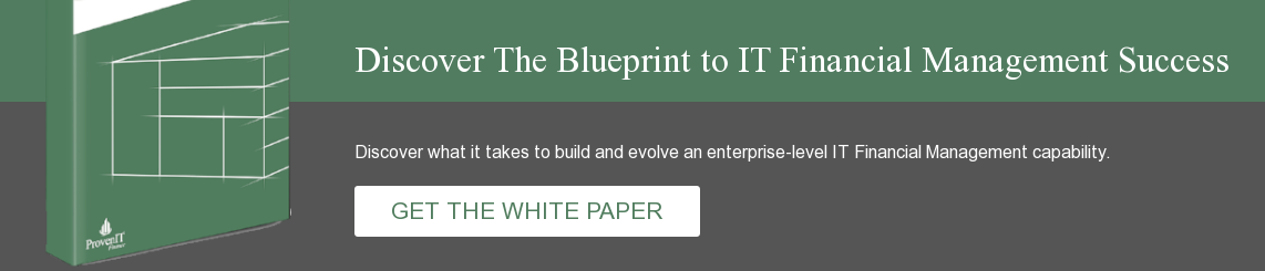 Discover The Blueprint to IT Financial Management Success Discover what it  takes to build and evolve an enterprise-level IT Financial Management  capability.          GET THE WHITEPAPER