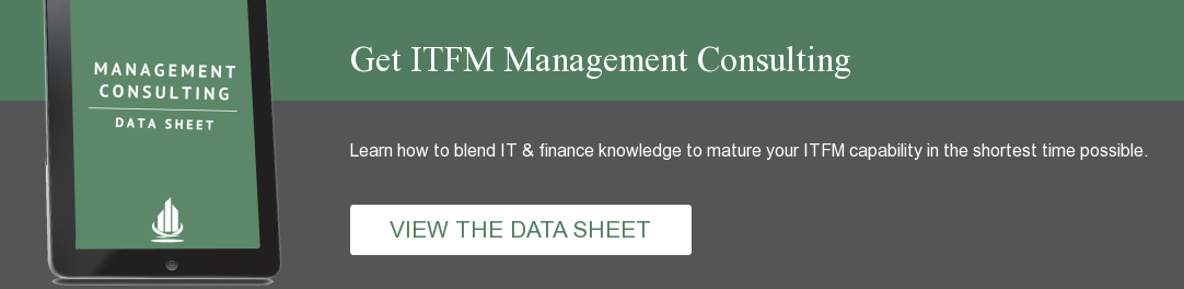 Get ITFM Management Consulting Learn how to blend IT & finance knowledge to  mature your ITFM capability in the shortest time possible. VIEW THE DATA SHEET