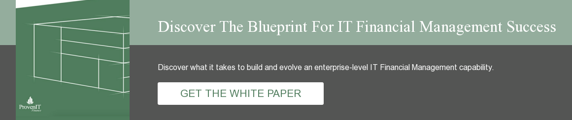 Discover The Blueprint For IT Financial Management Success Discover what it takes to build and evolve an enterprise-level IT Financial Management capability.     GET THEWHITE PAPER