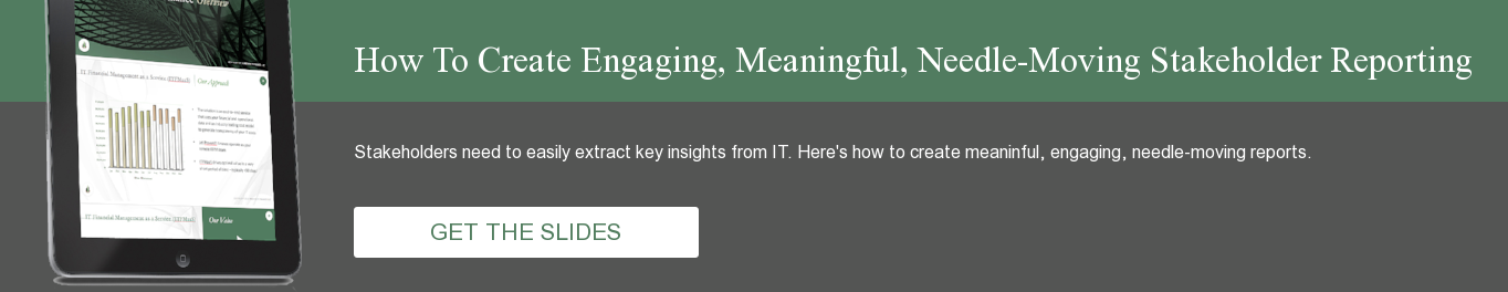 How To Create Engaging, Meaningful, Needle-Moving Stakeholder Reporting  Stakeholders need to easily extract key insights from IT. Here's how to create  meaninful, engaging, needle-moving reports. GET THE SLIDES