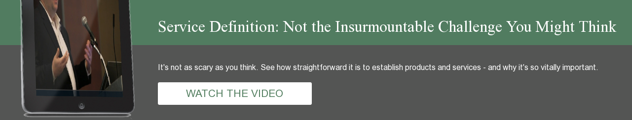 Service Definition: Not the Insurmountable Challenge You Might Think It's not  as scary as you think. See how straightforward it is to establish products and  services - and why it's so vitally important. WATCH THE VIDEO