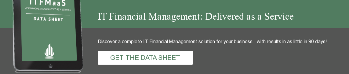 IT Financial Management: Delivered as a Service Discover a complete IT  Financial Management solution for your business - with results in as little in  90 days!          GET THE DATA SHEET