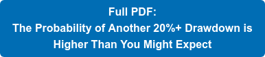 Full PDF: The Probability of Another 20%+ Drawdown is Higher Than You Might Expect