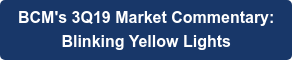 BCM's 3Q19 Market Commentary: Blinking Yellow Lights