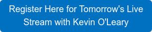 Register Here for Tomorrow's Live  Stream with Kevin O'Leary