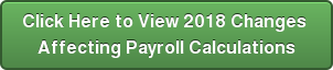 Click Here to View 2018 Changes  Affecting Payroll Calculations