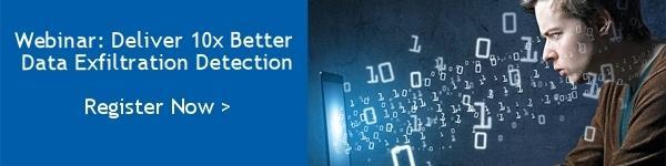 Webinar: Deliver 10X Better Data Exfiltration Detection