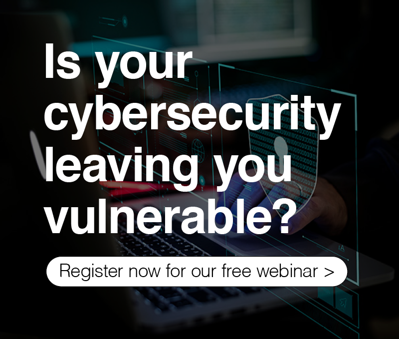 Is your cybersecurity leaving you vulnerable?