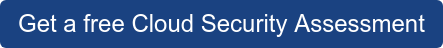 Get a free Cloud Security Assessment