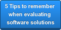 5 Tips to remember  when evaluating  software solutions