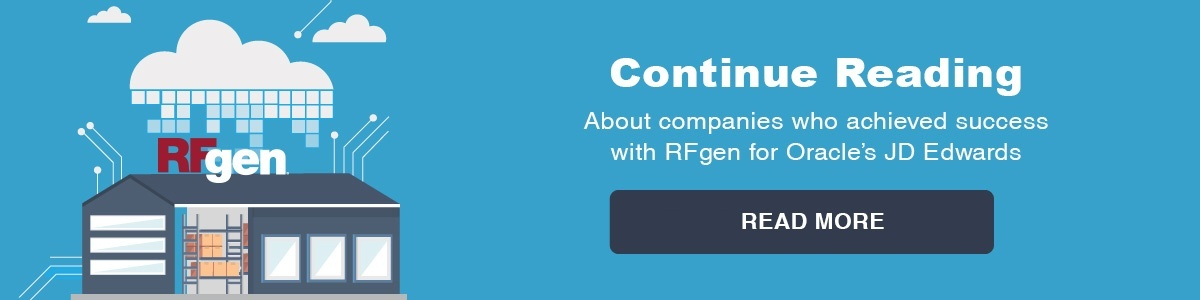 Continue reading about companies who achieved success with RFgen for Oracle's JD Edwards and other use case experiences.