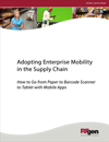 Adopting Enterprise Mobility in the Supply Chain - How to Go from Paper to Barcode Scanner to Tablet with  Mobile Apps