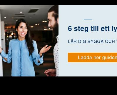 6 steg till ett lyckat nätverkande  Lär dig bygga och vårda dina relationer Ladda ner guiden!