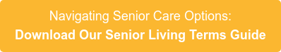 Navigating Senior Care Options: Download Our Senior Living Terms Guide