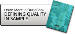Learn More inOur eBook:Defining Quality in Sample
