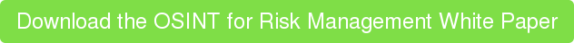 Download the OSINT for Risk Management White Paper