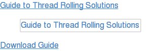 Guide to Thread Rolling Solutions Download Guide