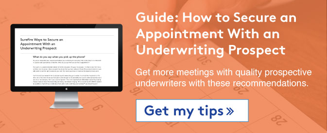 Get my guide to securing an appointment with underwriting prospects >>