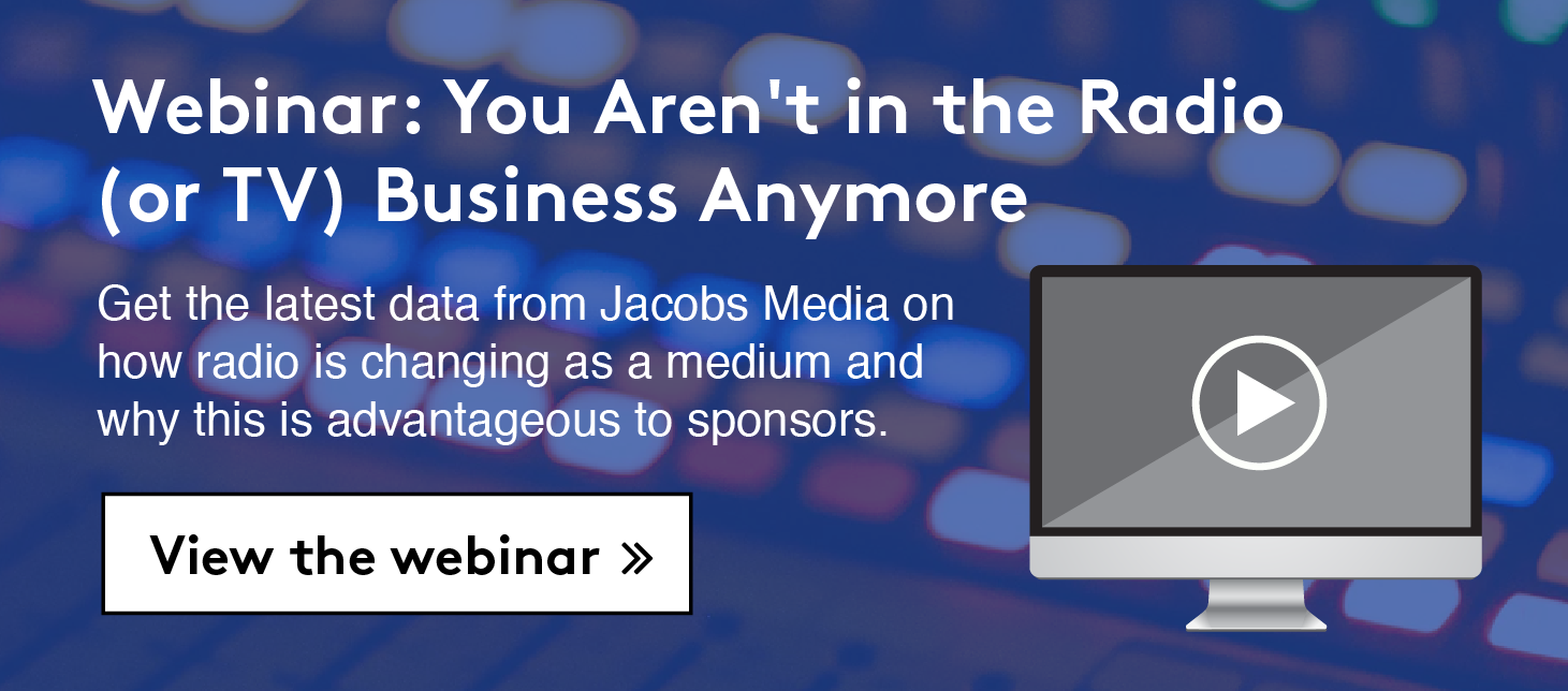 Webinar: You aren't in the radio or TV business anymore