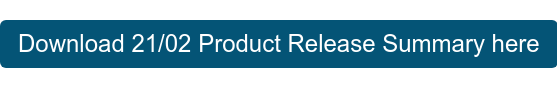 Download 21/02 Product Release Summary here