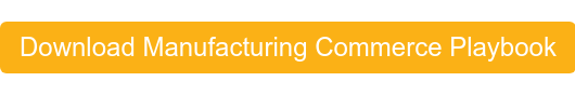 Download Manufacturing Commerce Playbook
