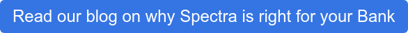 Read our blog on why Spectra is right for your Bank