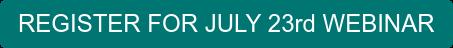 REGISTER FOR JULY 23rd WEBINAR