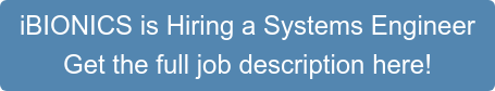 iBIONICS is Hiring a Systems Engineer Get the full job description here!