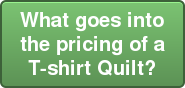 What goes into the pricing of a T-shirt Quilt?