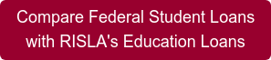 Compare Federal Student Loans  with RISLA's Education Loans