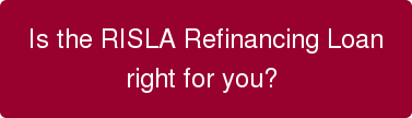Learn more about  the RISLA Refinancing Loan