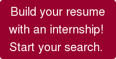 Build your resume with an internship!  Start your search.