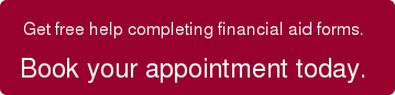 Need help completing your FAFSA? Book your appointment today.