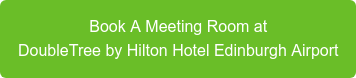 Book A Meeting Room at DoubleTree by Hilton Hotel Edinburgh Airport
