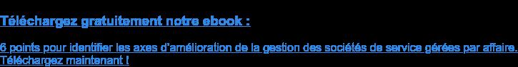 Téléchargez gratuitement notre ebook :  7 points pour identifier les points d'amélioration de la gestion des sociétés  de service gérées par affaire. Téléchargez maintenant !