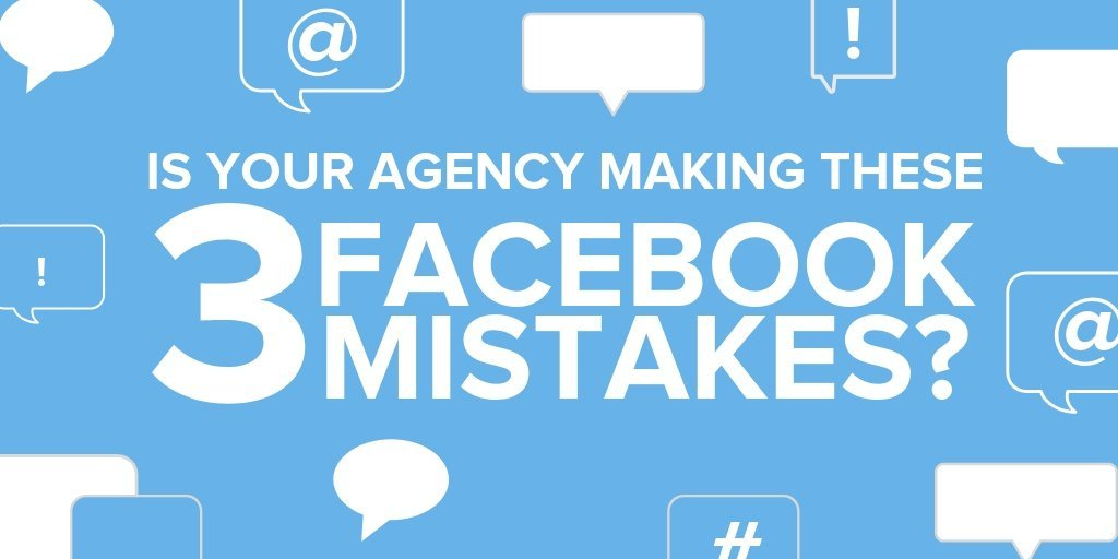 Is your agency making these 3 Facebook mistakes?