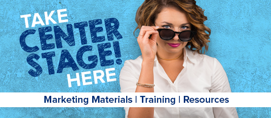 Take Center Stage Here - Marketing Materials, Training, and Resources