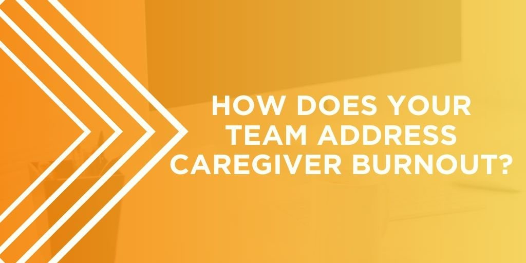 Addressing Caregiver Burnout