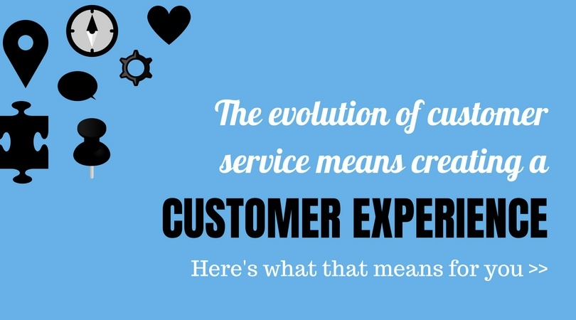 The evolution of customer service means creating a customer experience.