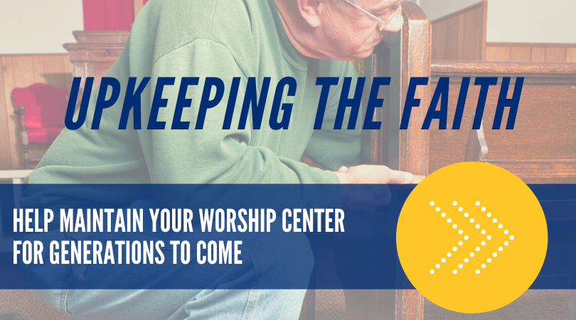 Help maintain your worship center for generations to come