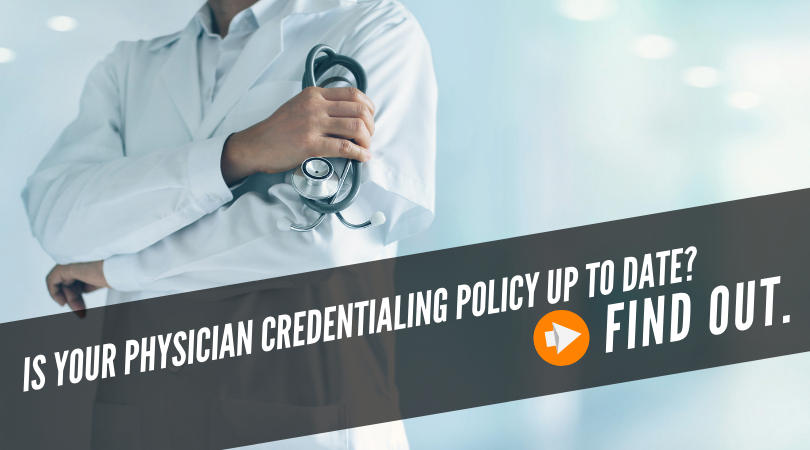 Is your physician credentialing policy up to date? Find out!