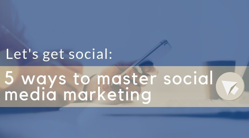 5 ways to master social media marketing